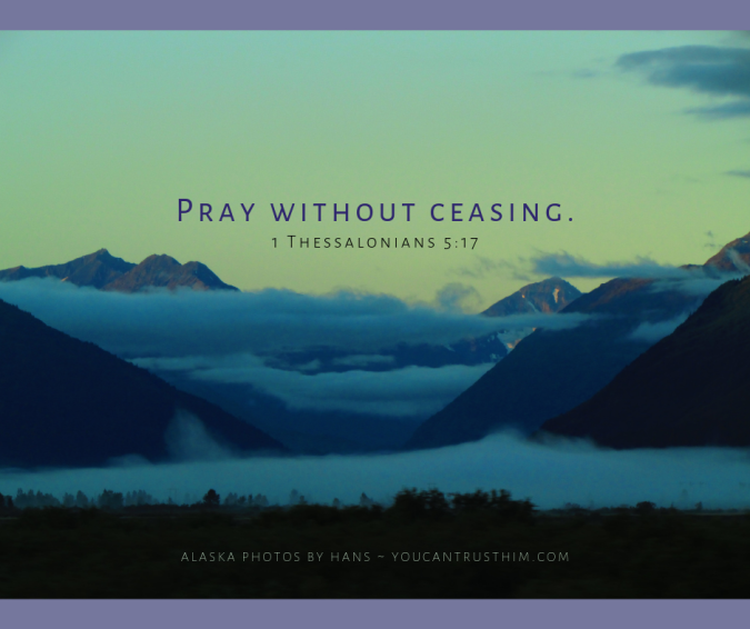 Pray without ceasing. (1)